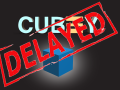 Cubey Delayed for a day or two.