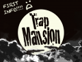 Trap Mansion: First Info!