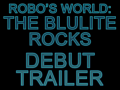 Robo's World: The Blulite Rocks Debut Trailer