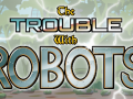 The Trouble With Robots featured on IndieGameStand