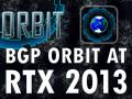 BGP Orbit at RTX 2013