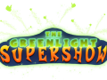 Greenlight Supershow!