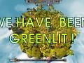 We have been GREENLIT !