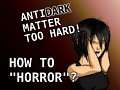 """AntiDark Matter patched again! How to """"horror"""" and more"""