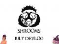 Shrooms July DevLog