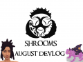 Shrooms August DevLog