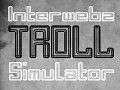 """""""Interwebz TROLL Simulator"""" available now EXCLUSIVELY @ IndieGameStand.com"""