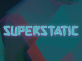 Superstatic Demo #2: Coming up