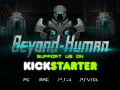 Beyond-Human is now Live on Kickstarter!