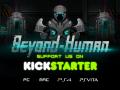Beyond-Human is now Live on Kickstarter!
