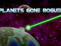 Planets Gone Rogue! Update V 1.06