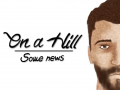 On a Hill - Some news #1