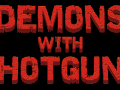 Demons with Shotguns on Steam Greenlight Now!