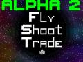 FlyShootTrade Alpha.02 Out!
