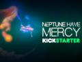Neptune, Have Mercy - Kickstarter Now Live