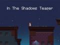 In The Shadows Teaser!