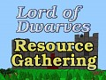 Lord of Dwarves, Resource Gathering