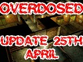 Overdosed Update - 25th April
