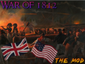 War of 1812 v2 - Now on Moddb Download