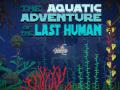 The Aquatic Adventure of the Last Human - LIVE on KICKSTARTER and GREENLIGHT