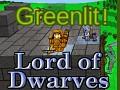 Lord of Dwarves: Greenlit!