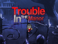 Trouble In The Manor Online: Released!