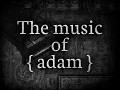 The Music of { adam }