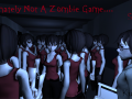 Definitely Not A Zombie Game....