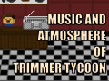 Music and Atmosphere of Trimmer Tycoon