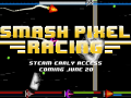 Smash Pixel Racing Early Access Has Officially Launched!