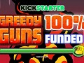 Greedy Guns got funded on kickstarter!!! Some stretch goals to announce!