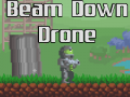 Beam Down Drone has launched!