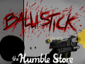 Ballistick Greenlit and Available for Presale!