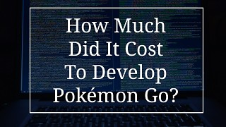 How much did Pokémon Go Cost to Develop?