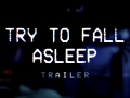 """Try To Fall Asleep"" trailer"