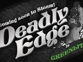 Deadly Edge Has Been Greenlit!