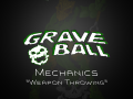 Graveball Mechanics Video Series