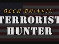 Beer Drinkin' Terrorist Hunter Just Released!