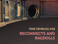 Pine DevBlog #18 - Reconnects and Ragdolls