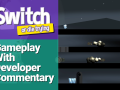 Switch - or die trying Gameplay with Developer Commentary