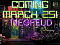 Neofeud Coming March 25!