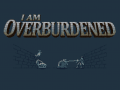 I am overburdened, back among the living