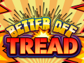 Better Off Tread: Putting the 'Fun' Back Into 'Conflagration'