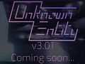 Unknown Entity v3.01 Soon . . .