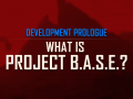 Development Prologue: What is Project B.A.S.E.?