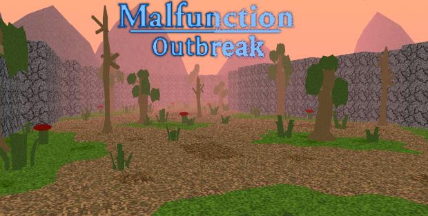 Malfunction Outbreak + Updates