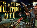 Prepare for exciting adventures in the II Act Guns'N'Stories: Bulletproof!