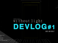 Without Light Devlog #1