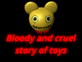 "Coming soon on Steam! ""Bloody and cruel story of toys"""