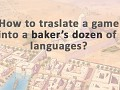 How to translate a game into a baker's dozen of languages?